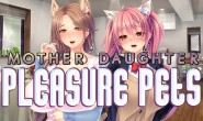 [STEAM]母女萌宠/Mother Daughter Pleasure Pets 汉化免安装版[739M]